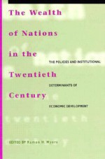 The Wealth of Nations in the Twentieth Century: The Policies and Institutional Determinants of Economic Development - Ramon Hawley Myers, Paul Collier, David Bevan