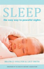 Sleep: The easy way for peaceful nights - Beatrice Hollyer, Lucy Smith