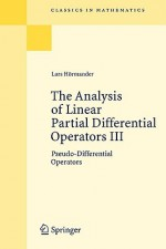 The Analysis of Linear Partial Differential Operators III: Pseudo-Differential Operators - Lars Hörmander