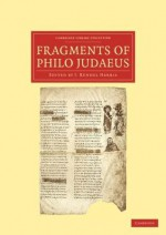 Fragments of Philo Judaeus - Philo of Alexandria, J. Rendel Harris