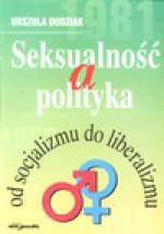 Seksualność a polityka od socjalizmu do liberalizmu - Urszula. Dudziak