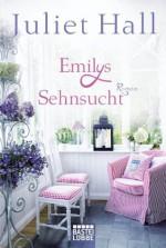 Emilys Sehnsucht: Roman (German Edition) - Juliet Hall, Barbara Röhl