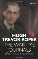The Wartime Journals - Hugh Trevor-Roper, Richard Davenport-Hines