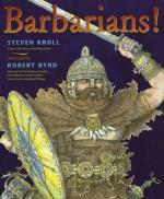 Barbarians! - Steven Kroll, Robert Byrd