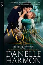 The Wayward One (The de Montforte Brothers Book 5) - Danelle Harmon