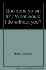 Que seria yo sin ti? / What would I do without you? (Spanish Edition) - Guillaume Musso
