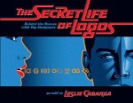 The Secret Life of Logos: Behind the Scenes with Top Designers - Leslie Cabarga