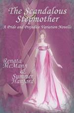 The Scandalous Stepmother: A Pride and Prejudice Variation - Renata McMann, Summer Hanford