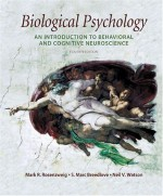 Biological Psychology: An Introduction to Cognitive and Behavioral Neuroscience - Mark R. Rosenzweig, Neil V. Watson