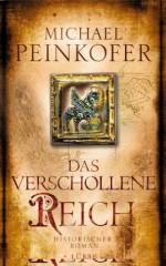 Das verschollene Reich: Historischer Roman (German Edition) - Michael Peinkofer