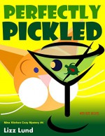 Perfectly Pickled -- FREE June 6-10: #4 Humorous Cozy Mystery - Funny Adventures of Mina Kitchen - with Recipes (Mina Kitchen Cozy Mystery Series - Book 4) - Lizz Lund