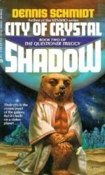 City Of Crystal Shadow (Questioner Trilogy, #2) - Dennis Schmidt