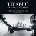 Titanic in Photographs - Scott Andrews, Steve Hall, Bruce Beveridge, Art Braunschweiger, Daniel Klistorner, Ken Marschall