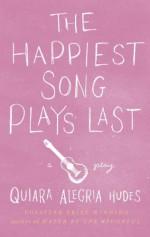 The Happiest Song Plays Last - Quiara Alegría Hudes