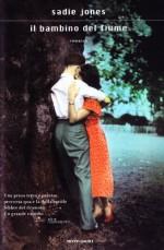 Il bambino del fiume - Sadie Jones, Silvia Rota Sperti