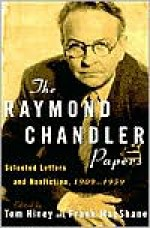 The Raymond Chandler Papers: Selected Letters and Nonfiction 1909-1959 - Raymond Chandler, Frank MacShane, Tom Hiney
