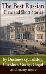 The Best Russian Plays and Short Stories by Dostoevsky, Tolstoy, Chekhov, Gorky, Gogol and many more: An All Time Favorite Collection from the Renowned ... Essays and Lectures on Russian Novelists) - Anton Chekhov, A.S. Pushkin, N.V. Gogol, I.S. Turgenev, F.M. Dostoyevsky, L.N. Tolstoy, M.Y. Saltykov, V.G. Korolenko, V.N. Garshin, K. Sologub, I.N. Potapenko, S.T. Semyonov, Maxim Gorky, L.N. Andreyev, M.P. Artzybashev, A.I. Kuprin, William Lyon Phelps, Thomas Seltzer