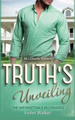 Billionaire Romance: Truth's Unveiling ((Young Adult Rich Alpha Male Billionaire Romance) (The Unforgettable Southern Billionaires Book 3)) (Volume 3) - Violet Walker