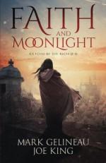 Faith and Moonlight (Volume 1) - Mark Gelineau, Joe King