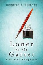 Loner in the Garret: A Writer's Companion - Jennifer Hubbard