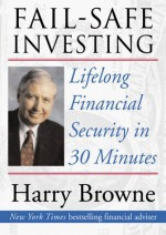 By Harry Browne Fail-Safe Investing: Lifelong Financial Security in 30 Minutes (1st First Edition) [Hardcover] - Harry Browne