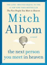The Next Person You Meet in Heaven: The Sequel to The Five People You Meet in Heaven - Mitch Albom