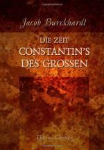 Die Zeit Constantin's des Grossen (German Edition) - Jacob Burckhardt