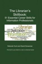 The Librarian's Skillbook: 51 Essential Career Skills for Information Professionals - Deborah Hunt, David Grossman