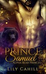 Prince Samuel (Alpha Bear Princes Book 2) - Lily Cahill