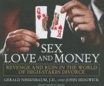 Sex, Love, and Money: Revenge and Ruin in the World of High-Stakes Divorce - Gerald Nissenbaum, John Sedgwick, Patrick G. Lawlor, Patrick Lawlor