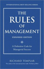The Rules of Management: A Definitive Code for Managerial Success - Richard Templar