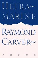 Ultramarine: Poems - Raymond Carver