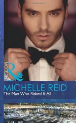 The Man Who Risked it All (Mills & Boon Modern) - Michelle Reid