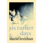 Six Earlier Days - David Levithan