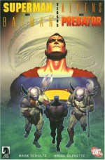 Superman and Batman vs. Alien and Predator - Mark Schultz, Ariel Olivetti