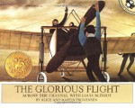 The Glorious Flight: Across the Channel with Louis Bleriot July 25, 1909 - Alice Provensen, Martin Provensen