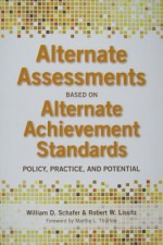 Alternate Assessments Based on Alternate Achievement Standards: Policy, Practice, and Potential - William Schafer, Robert W. Lissitz