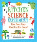Kitchen Science Experiments: How Does Your Mold Garden Grow? - Sudipta Bardhan-Quallen, Edward Miller