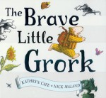 The Brave Little Grork - Kathryn Cave, Nick Maland