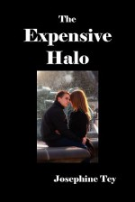 The Expensive Halo: A Fable Without Moral - Josephine Tey
