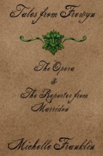 Tales from Frewyn: The Opera & the Reporter from Marridon - Michelle Franklin