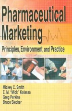 Pharmaceutical Marketing: Principles, Environment, and Practice - Bonnie Highsmith Taylor