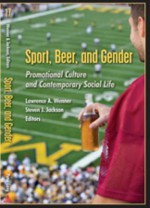 Sport, Beer, and Gender: Promotional Culture and Contemporary Social Life - Lawrence Wenner, Steven Jackson