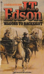 Wagons To Backsight - J.T. Edson