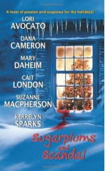 Sugarplums and Scandal - Mary Daheim, Kerrelyn Sparks, Cait London, Suzanne Macpherson, Mary Dahiem, Dana Cameron, Lori Avocato