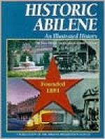 Historic Abilene: An Illustrated History - Tracy Shilcutt, David Coffey, Donald S. Frazier