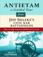 Antietam: A Guided Tour from Jeff Shaara's Civil War Battlefields: What happened, why it matters, and what to see - Jeff Shaara, Robertson Dean