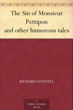 The Sin of Monsieur Pettipon and other humorous tales - Richard Connell