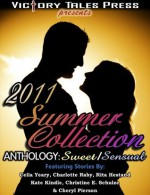 2011 Summer Collection Anthology: Sweet/Sensual - Cheryl Pierson, Kate Kindle, Christine E. Schulze, Charlotte Raby, Rita Hestand, Celia Yeary