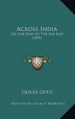 Across India: Or Live Boys in the Far East (1895) - Oliver Optic